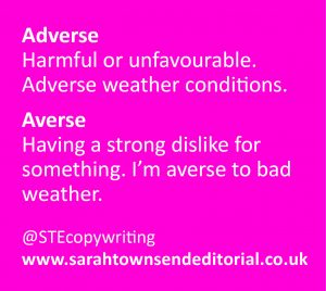 Confusables adverse vs averse. Language and spelling tips from copywriter Sarah Townsend Editorial